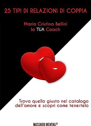 25 tipi di relazioni di coppia: Trova quello giusto nel catalogo dellamore e scopri come tenertelo (La TUA Coach Vol. 4)