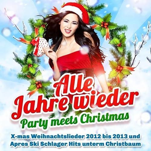 Party Weihnachtslieder.Alle Jahre Wieder Party Meets Christmas X Mas Weihnachtslieder 2012 Bis 2013 Und Après Ski Schlager Hits Unterm Christbaum