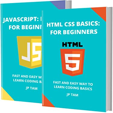 HTML AND JAVASCRIPT BASICS: FOR BEGINNERS: FAST AND EASY WAY TO LEARN CODING BASICS