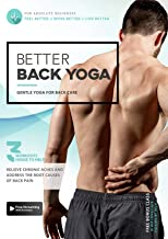 Better Back Yoga - Gentle Yoga To Prevent and Alleviate Chronic Back Pain | 2 Part System To Help You Feel Better, Move Be...