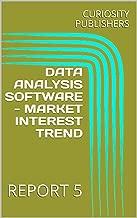 DATA ANALYSIS SOFTWARE - MARKET INTEREST TREND: REPORT 5