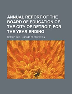 Annual Report of the Board of Education of the City of Detroit, for the Year Ending