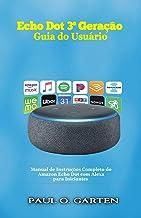 Echo Dot 3ª Geração - Guia do Usuário: Manual de Instruções Completo do Amazon Echo Dot com Alexa para Iniciantes (Portugu...