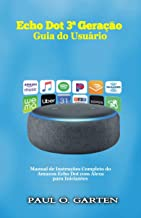 Echo Dot 3ª Geração - Guia do Usuário: Manual de Instruções Completo do Amazon Echo Dot com Alexa para Iniciantes (Portuguese Edition)