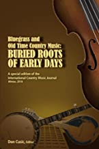 Bluegrass and Old Time Country Music: Buried Roots (International Country Music Journal Book 5)