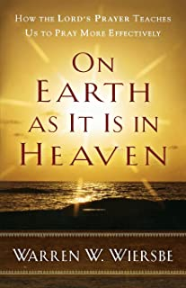 On Earth as It Is in Heaven: How the Lord's Prayer Teaches Us to Pray More Effectively
