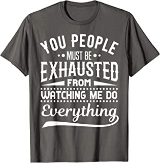 Funny Sarcastic Design for job You People Must Be Exhausted T-Shirt