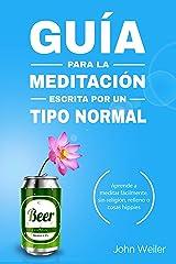 Guía para la meditación, escrita por un tipo normal: Aprende a meditar fácilmente, sin religión, relleno o cosas hippies (Guías de un tipo normal) (Spanish Edition) Kindle Edition