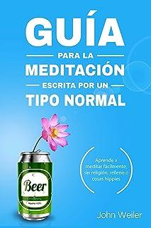 comprar comparacion Guía para la meditación, escrita por un tipo normal: Aprende a meditar fácilmente, sin religión, relleno o cosas hippies