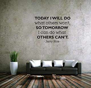 fgdgf Today I Will do What Others Won't, so Tomorrow I can do What Others Can't. - Jerry Rice Vinyl Wall Decals Quotes Sayings Words Art Deco Lettering Inspirational