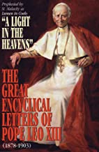 A Light in the Heavens: Great Encyclical Letters Of Pope Leo XIII