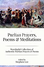 Puritan Prayers, Poems & Meditations: Collection of Authentic Puritan Prayers, Poems & Devotions