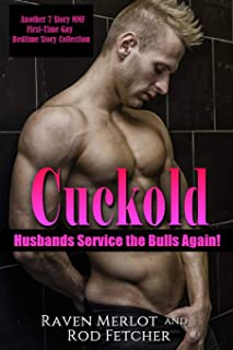 Cuckold Husbands Service the Bulls Again! Another 7 Story First-Time Gay MMF Bedtime Story Collection (Cuckold Husbands Service the Bulls Short Stories)