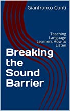 Breaking the Sound Barrier: Teaching Language Learners How to Listen (English Edition)