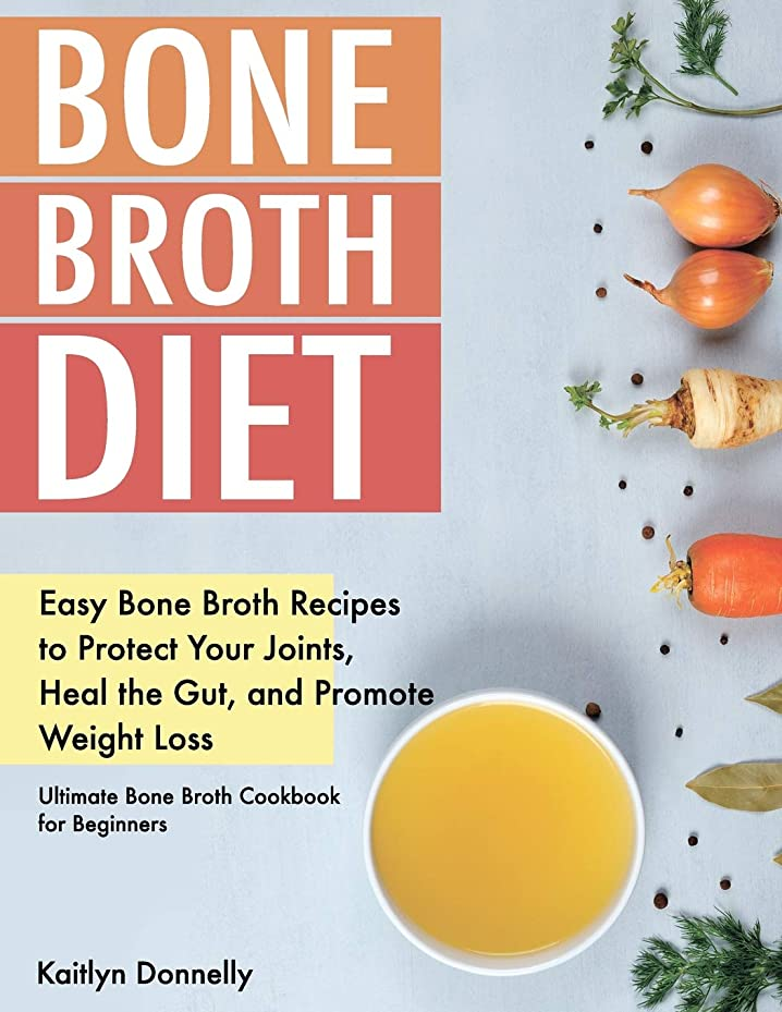 初期の気球気配りのあるBone Broth Diet: Easy Bone Broth Recipes to Protect Your Joints, Heal the Gut, and Promote Weight Loss. Ultimate Bone Broth Cookbook for Beginners