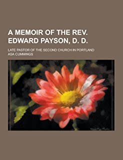A Memoir of the REV. Edward Payson, D. D; Late Pastor of the Second Church in Portland