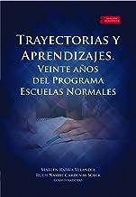 Trayectorias y Aprendizajes.: Veinte años del Programa Escuelas Normales (Académica nº 41) (Spanish Edition)
