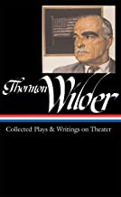 Thornton Wilder: Collected Plays & Writings on Theater (LOA #172) (Library of America Thornton Wilder Edition)