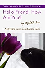 Hello Friend! How Are You? Color Learning Sit & Listen Edition: Cats: A Rhyming Color Identification Book (Hello Friends: ...