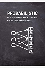 Probabilistic Data Structures and Algorithms for Big Data Applications Kindle Edition