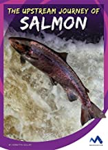 The Upstream Journey of Salmon (Stories from the Wild Animal Kingdom)