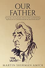 Our Father: Stirring Tales, Amusing Anecdotes, Historical Tidbits and Odd Ramblings Inspired by the Lives of the Honorable...