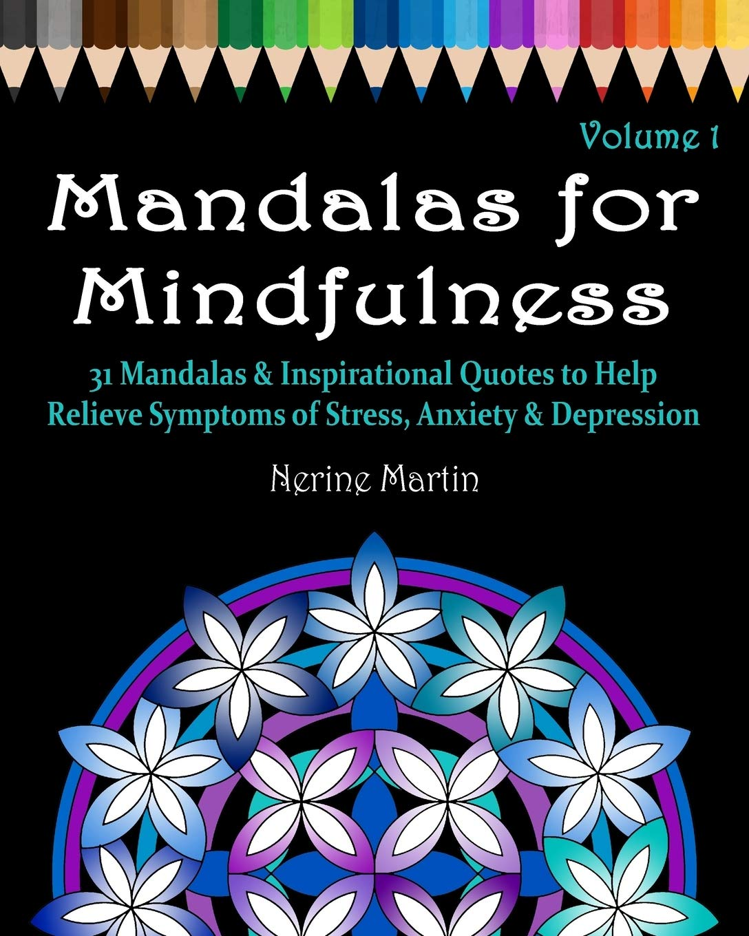 Mandalas For Mindfulness Volume 1: 31 Mandalas & Inspirational Quotes To Help Relieve Symptoms Of Stress Anxiety & Depress...