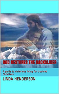 God Restores the Backslider: A guide to victorious living for troubled Christians