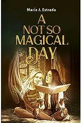 A Not So Magical Day: Book #4 in La Bruja del Barrio Loco Series Kindle Edition