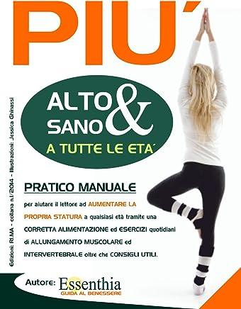 PIU ALTO & SANO: DIVENTARE PIU ALTI (ESSENTHIA GUIDA AL BENESSERE Vol. 1)