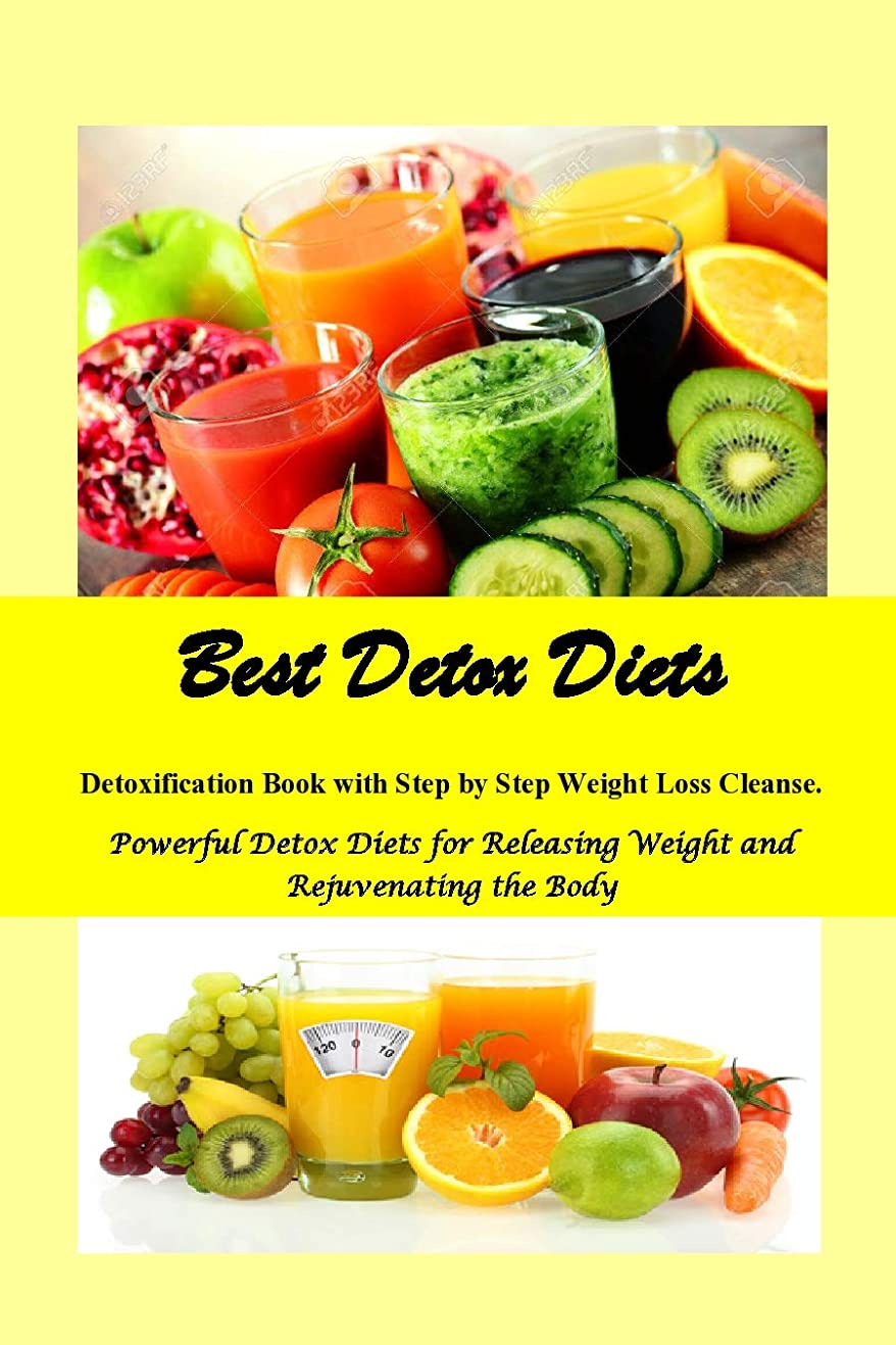 Best Detox Diets: Detoxification Book with Step by Step Weight loss Cleanse Powerful Detox Diets for Releasing Weight, Increase Energy and Rejuvenating the Body (English Edition)
