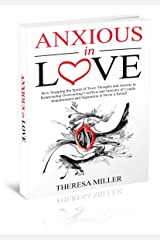 ANXIOUS in LOVE: How Stopping the Spiral of Toxic Thoughts and Anxiety in Relationship Overcoming Conflicts and Insecure of Couple. Abandonment and Separation ... (Anxiety Series Book 3) (English Edition) eBook Kindle