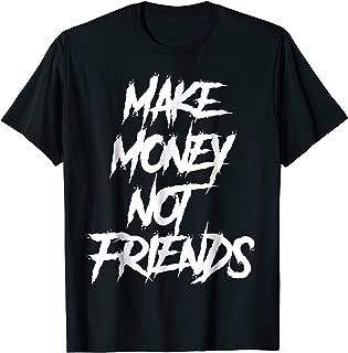 Make Money not friends Dope Hip Hop Rap Swag SHIRT
