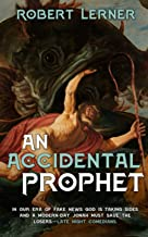 An Accidental Prophet: In our era of fake news, God is taking sides, and a modern-day Jonah must save the losers - Late Ni...