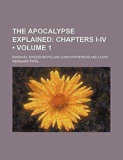 The Apocalypse Explained (Volume 1); Chapters I-IV