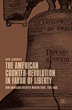 The American Counter-Revolution in Favor of Liberty: How Americans Resisted Modern State, 1765–1850