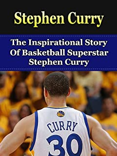 Stephen Curry: The Inspirational Story of Basketball Superstar Stephen Curry (Stephen Curry Unauthorized Biography, Golden State Warriors, NBA Books) (English Edition)