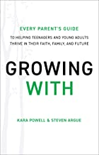 Growing With: Every Parent's Guide to Helping Teenagers and Young Adults Thrive in Their Faith, Family, and Future (English Edition)
