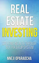 Real Estate Investing: Creating Wealth through Buy, Fix & Flip System