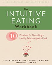 The Intuitive Eating Workbook: Ten Principles for Nourishing a Healthy Relationship with Food (A New Harbinger Self-Help Workbook)