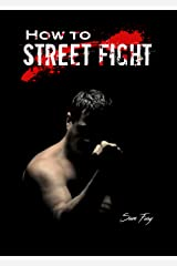 How To Street Fight: Street Fighting Techniques for Learning Self Defense (Self-Defense) Kindle Edition
