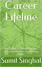 Career Lifeline: Educational career that you may choose after completing 12th. (First Book 1) (Hindi Edition)
