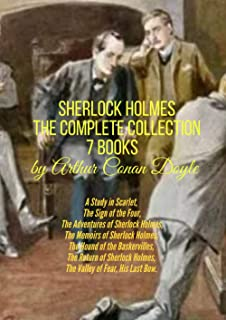 Sherlock Holmes The Complete Collection 7 Books by Arthur Conan Doyle: A Study in Scarlet, The Sign of the Four, The Adven...
