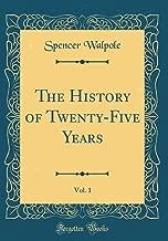 The History of Twenty-Five Years, Vol. 1 (Classic Reprint)