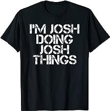 I'M JOSH DOING JOSH THINGS Funny Birthday Name Gift Idea T-Shirt