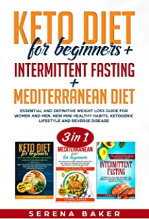 Keto Diet for Beginners + Intermittent Fasting + Mediterranean Diet: 3 in 1- Essential and Definitive Weight Loss Guide fo...