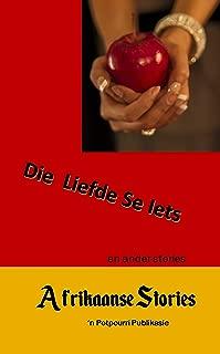 Afrikaanse Stories: Die Liefde se Iets en ander stories (Afrikaans Edition)