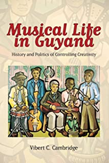 Musical Life in Guyana: History and Politics of Controlling Creativity