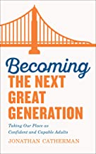 Becoming the Next Great Generation: Taking Our Place as Confident and Capable Adults