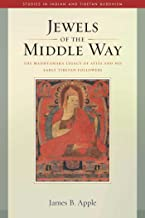 Jewels of the Middle Way: The Madhyamaka Legacy of Atisa and His Early Tibetan Followers (Studies in Indian and Tibetan Buddhism Book 22)